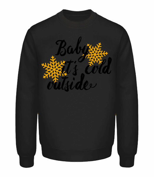 Baby It's Cold Outside - Unisex Pullover - Schwarz - Vorn