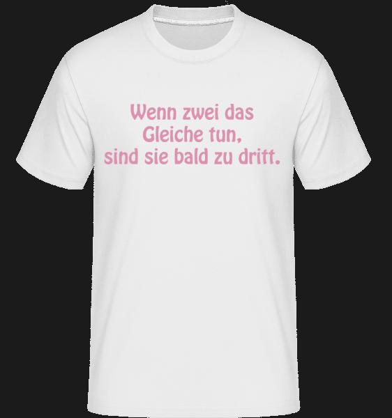 Wenn Zwei Das Gleiche Tun - Shirtinator Männer T-Shirt - Weiß - Vorn