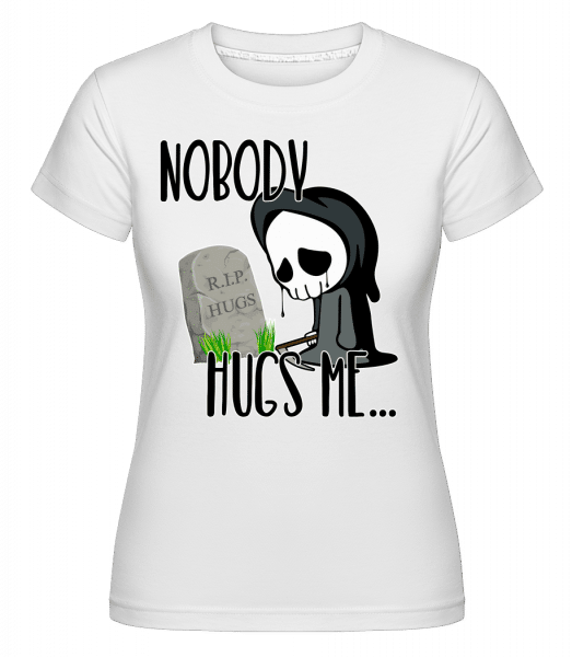 Nobody Hugs Me Death -  Shirtinator Women's T-Shirt - White - Vorn
