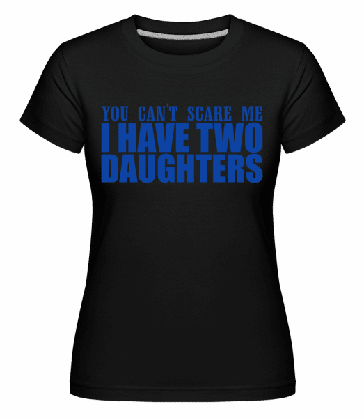 I Have Two Daughters - Shirtinator Frauen T-Shirt - Schwarz - Vorn
