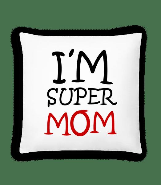 I'm Super Mom - Cushion - White - Vorn