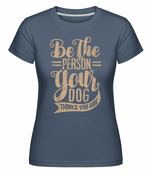 Be The Person Your Dog Thinks You Are -  Shirtinator Women's T-Shirt - Denim - Vorn