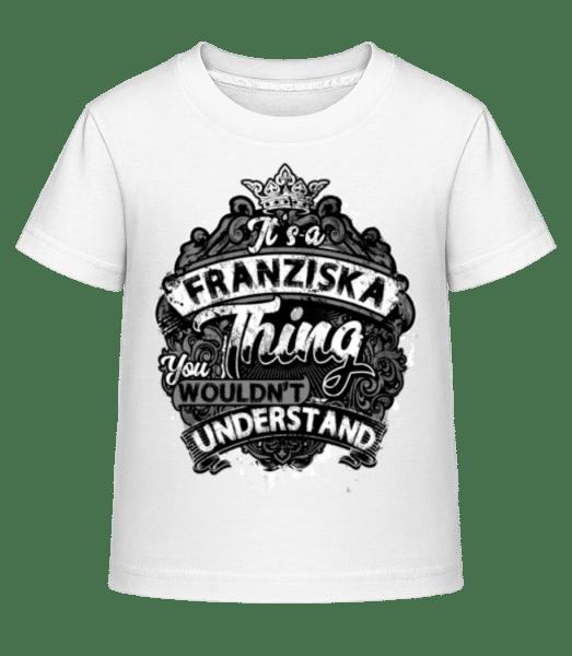 It's A Franziska Thing - Kinder Shirtinator T-Shirt - Weiß - Vorn