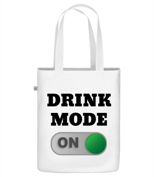 """Drink Mode On - Organic """"Earth Positive"""" tote bag - White - Front"""