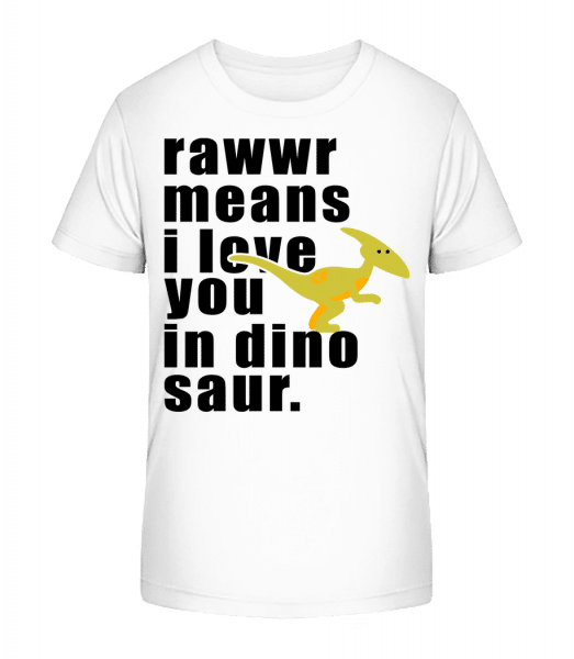Rawwr Means I Love You - Kid's Premium Bio T-Shirt - White - Front
