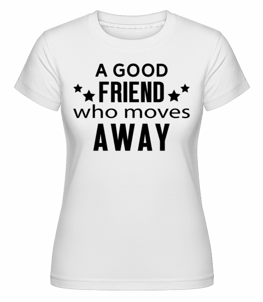 Friend Who Moves Away -  T-shirt Shirtinator femme - Blanc - Vorn