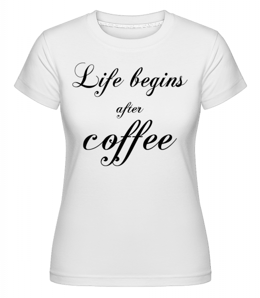 Life Begins After Coffee - Shirtinator Frauen T-Shirt - Weiß - Vorn