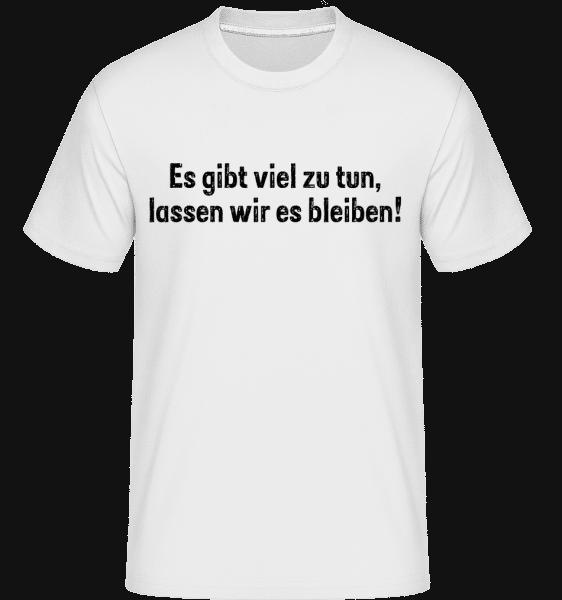 Lassen Wir Es Bleiben - Shirtinator Männer T-Shirt - Weiß - Vorn
