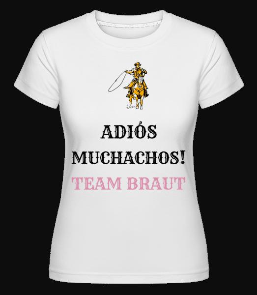 Adiós Muchachos Team Braut - Shirtinator Frauen T-Shirt - Weiß - Vorn