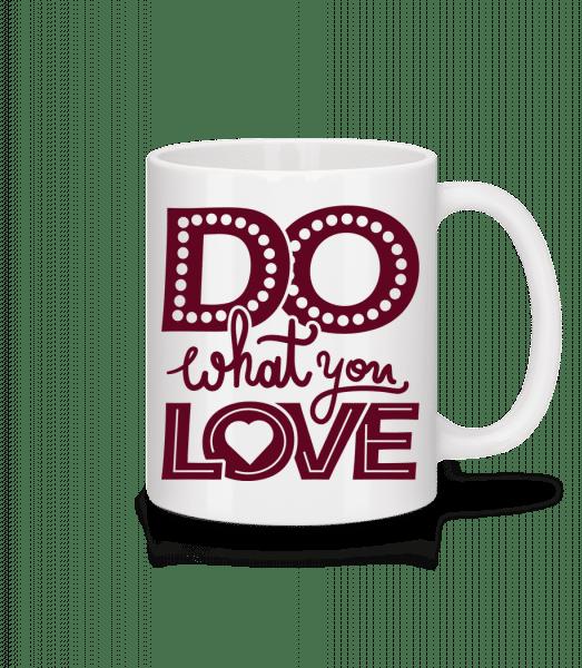 Do What You Love - Tasse - Weiß - Vorn