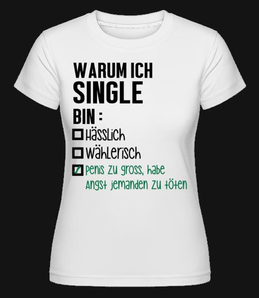 Warum Ich Single Bin - Shirtinator Frauen T-Shirt - Weiß - Vorn