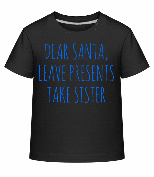 Leave Presents Take Sister - Kinder Shirtinator T-Shirt - Schwarz - Vorn