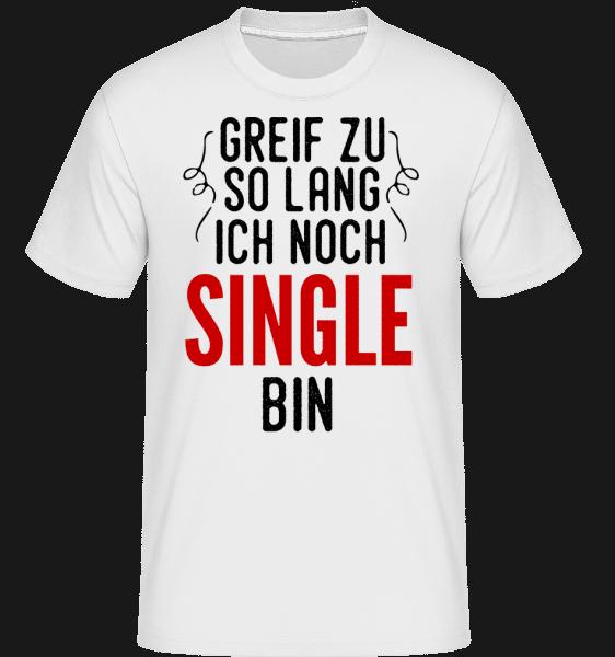Greif Zu Ich Bin Noch Single - Shirtinator Männer T-Shirt - Weiß - Vorn