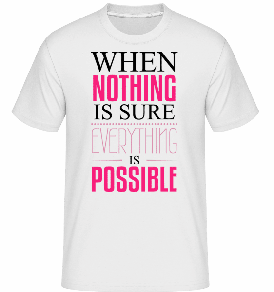 When Nothing Is Sure Everything  -  T-Shirt Shirtinator homme - Blanc - Vorn