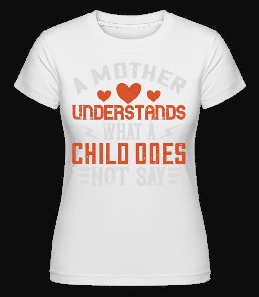 A Mother Understands -  Shirtinator Women's T-Shirt - White - Vorn