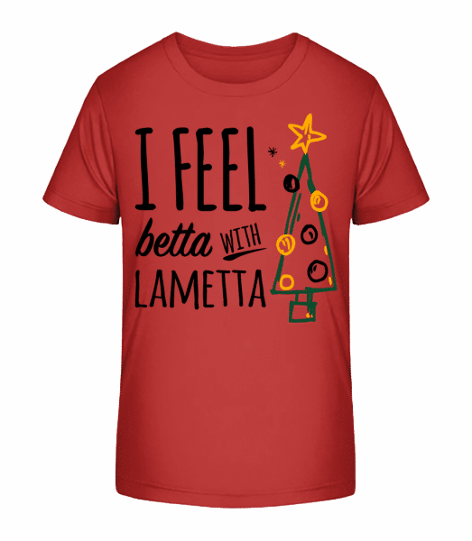I Feel Betta With Lametta - Kid's Premium Bio T-Shirt - Cherry - Front