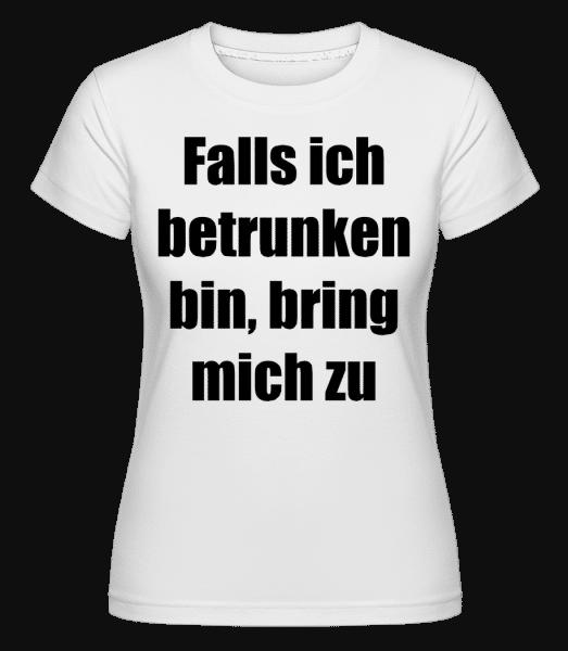 Falls Ich Betrunken Bin, Bring M - Shirtinator Frauen T-Shirt - Weiß - Vorn