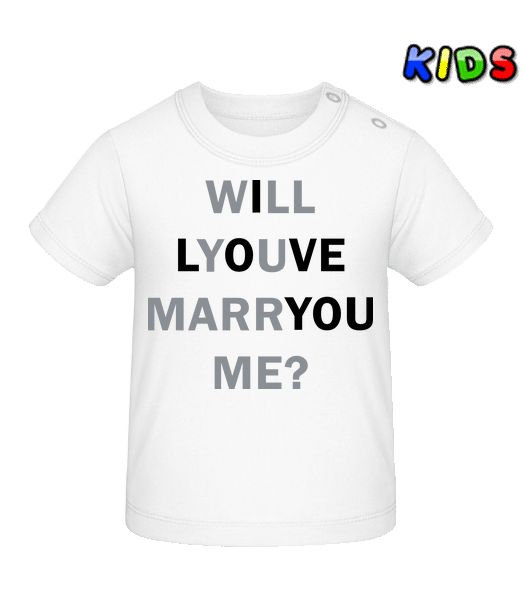 Will You Marry Me I Love You - Baby T-Shirt - White - Front