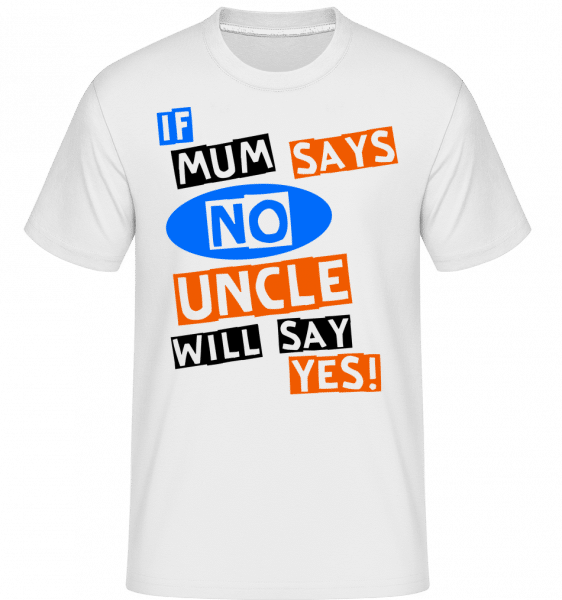 Uncle Will Say Yes -  Shirtinator Men's T-Shirt - White - Front