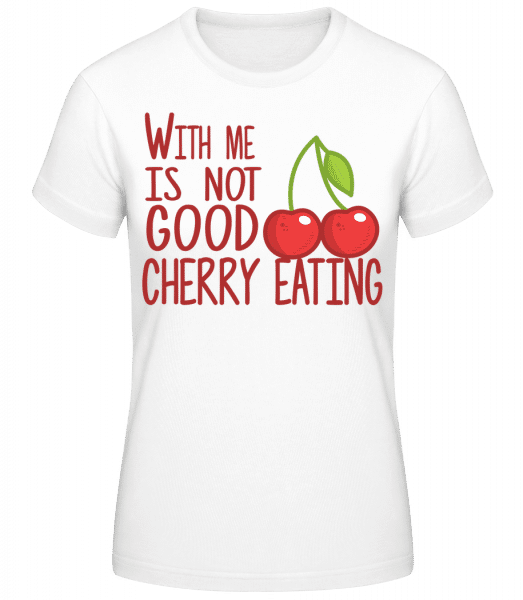 With Me Is Not Good Cherry Eating - Frauen Basic T-Shirt - Weiß - Vorn