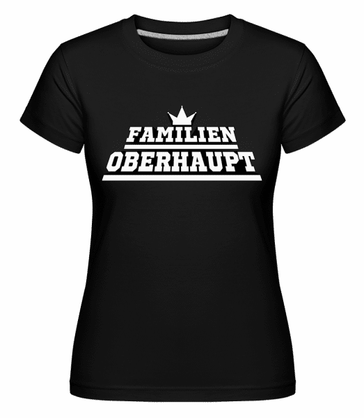 Familien Oberhaupt - Shirtinator Frauen T-Shirt - Schwarz - Vorn