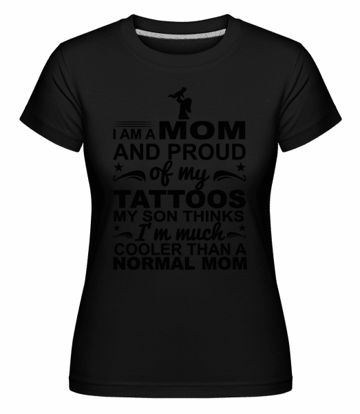 Mom Proud Of Tattoos -  Shirtinator Women's T-Shirt - Black - Vorn