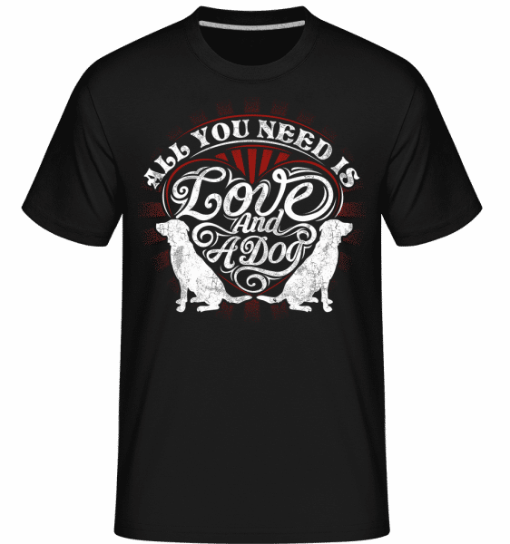 All You Need Is Love And A Dog -  Shirtinator Men's T-Shirt - Black - Front