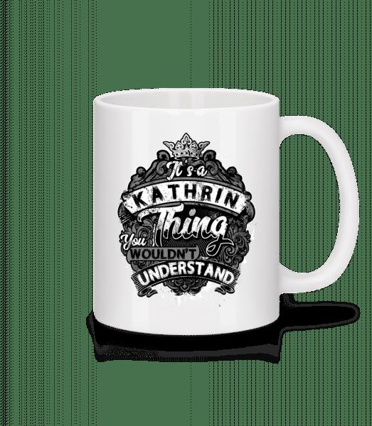 It's A Kathrin Thing - Tasse - Weiß - Vorn