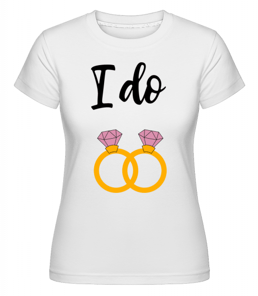I Do Rings - Shirtinator Frauen T-Shirt - Weiß - Vorn