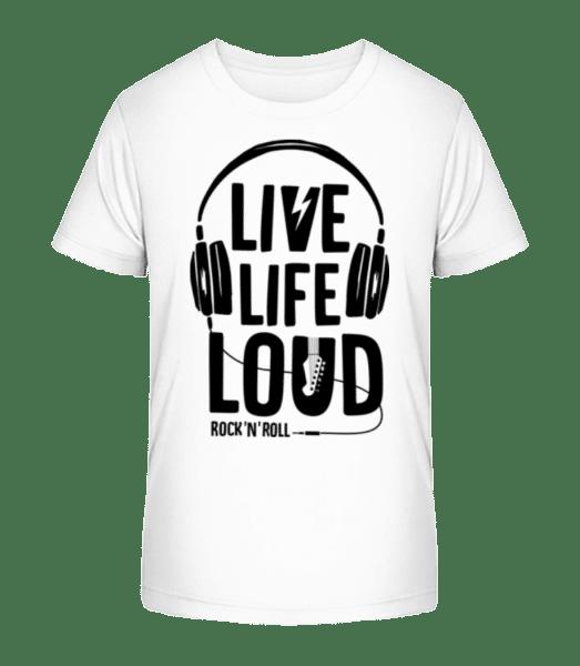 Live Life Loud - Kid's Premium Bio T-Shirt - White - Vorn