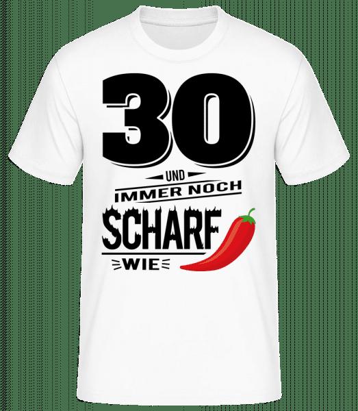 30 Und Scharf Wie Chili - Basic T-Shirt - Weiß - Vorn