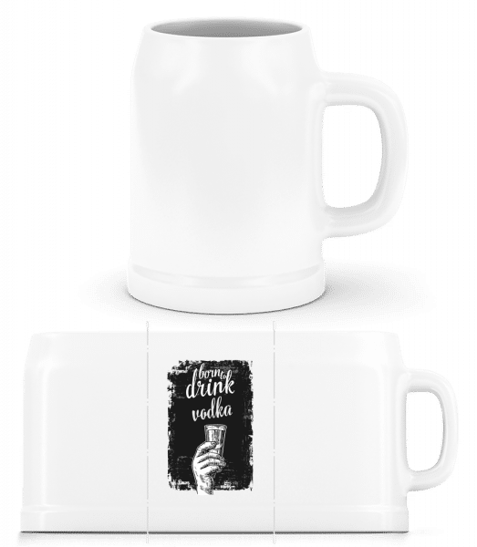 Born To Drink Vodka - Beer Mug - White - Vorn