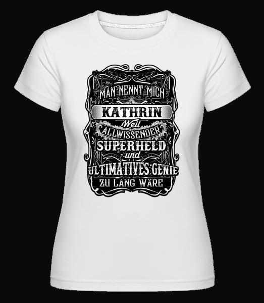 Man Nennt Mich Kathrin - Shirtinator Frauen T-Shirt - Weiß - Vorn