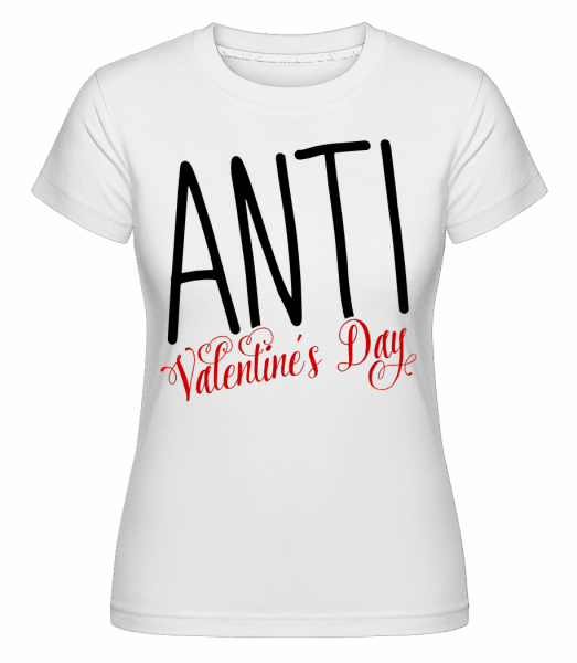 Anti Valentine's Day - Shirtinator Frauen T-Shirt - Weiß - Vorn