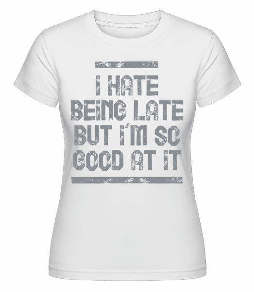I Hate Being Late -  Shirtinator Women's T-Shirt - White - Vorn