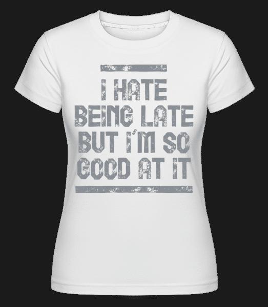 I Hate pozdě -  Shirtinator tričko pro dámy - Bílá - Napřed
