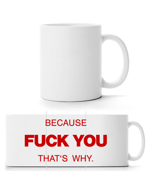 Because Fuck You - That's Why - Panorama Mug - White - Front