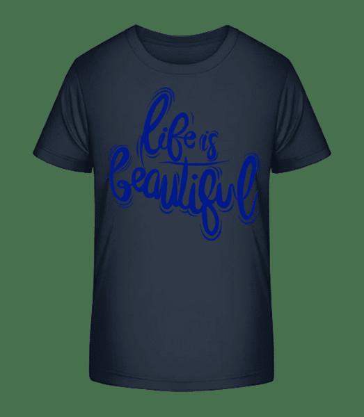 Life Is Beautiful - Kid's Premium Bio T-Shirt - Navy - Vorn