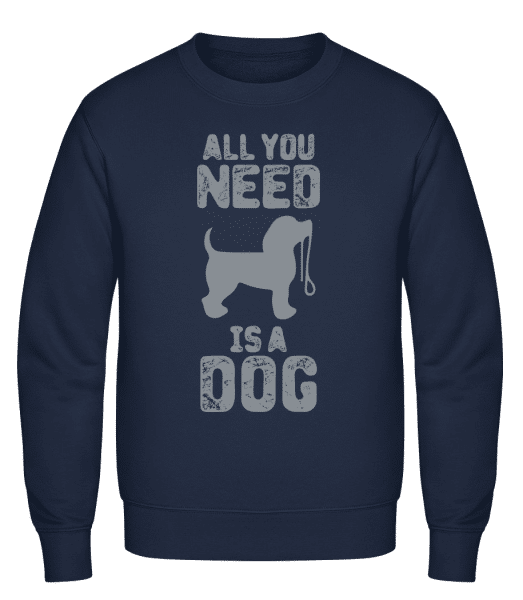 All You Need Is A Dog - Classic Set-In Sweatshirt - Navy - Vorn