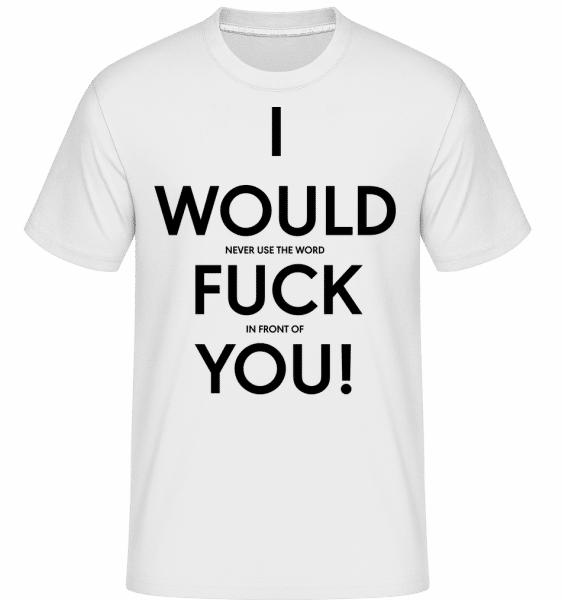 I Would Fuck You -  T-Shirt Shirtinator homme - Blanc - Vorn