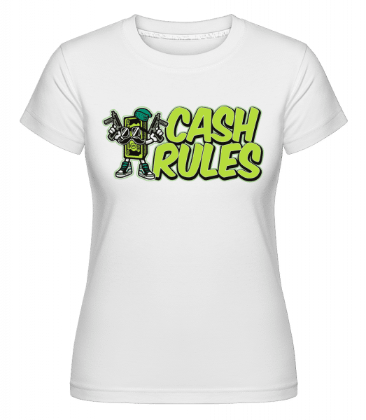 Cash Rules -  Shirtinator Women's T-Shirt - White - Vorn