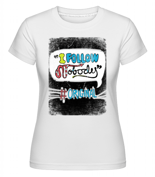 I Follow Nobody Original - Shirtinator Frauen T-Shirt - Weiß - Vorn