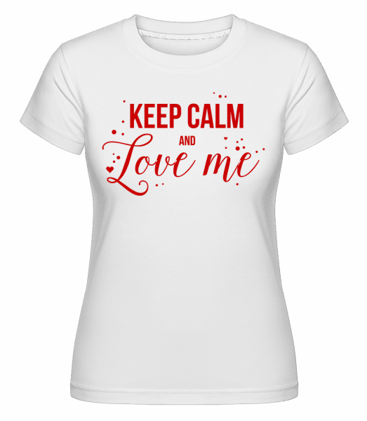 Keep Calm And Love Me -  Shirtinator Women's T-Shirt - White - Vorn