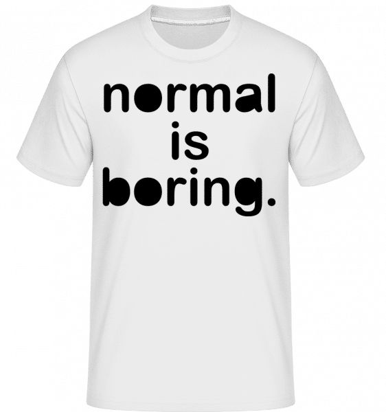 Normal Is Boring -  Shirtinator Men's T-Shirt - White - Vorn