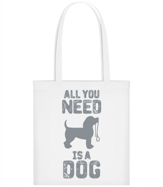 All You Need Is A Dog - Stoffbeutel - Weiß - Vorn