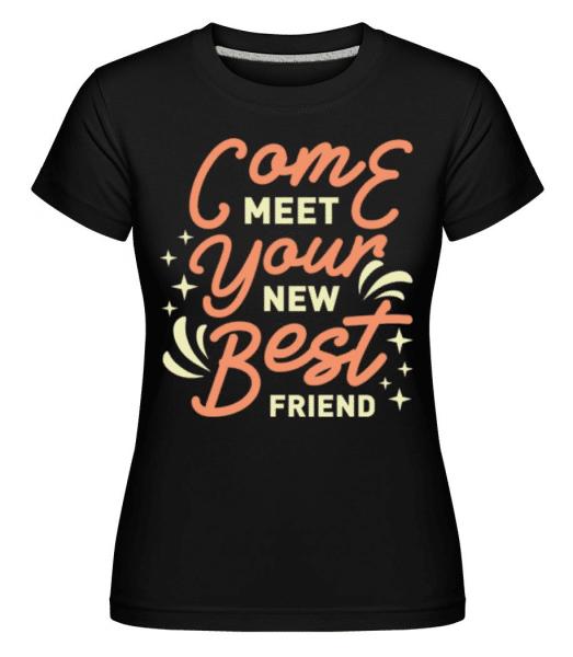 Come Meet Your New Best Friend -  Shirtinator Women's T-Shirt - Black - Front