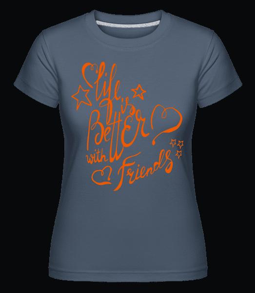 Life Is Better With Friends -  Shirtinator Women's T-Shirt - Denim - Vorn