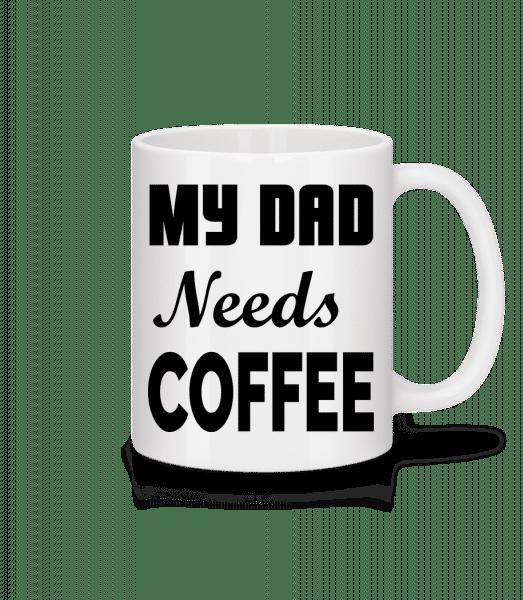 Dad Needs Coffee - Keramický hrnek - Bílá - Napřed