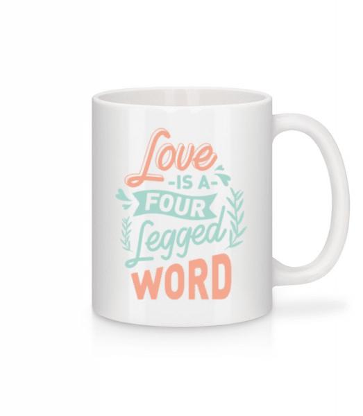 Love Is A Four Legged Word - Mug - White - Front