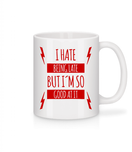 I Hate Being Late - Mug - White - Front